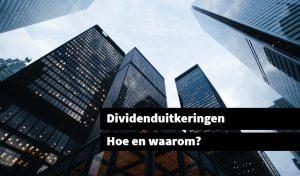 dividenduitkeringen hoe en waarom