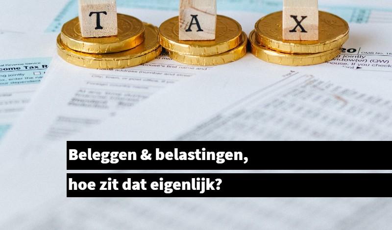 Beleggen & belastingen, hoe zit dat eigenlijk