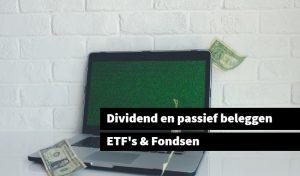 Dividend en passief beleggen ETF's & Fondsen