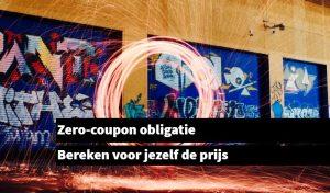 Zero-coupon obligatie Bereken voor jezelf de prijs