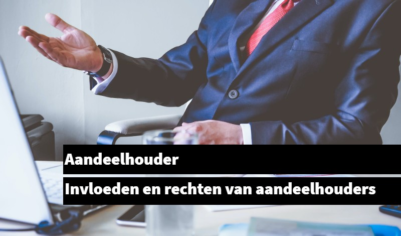 Aandeelhouder Invloeden en rechten van aandeelhouders