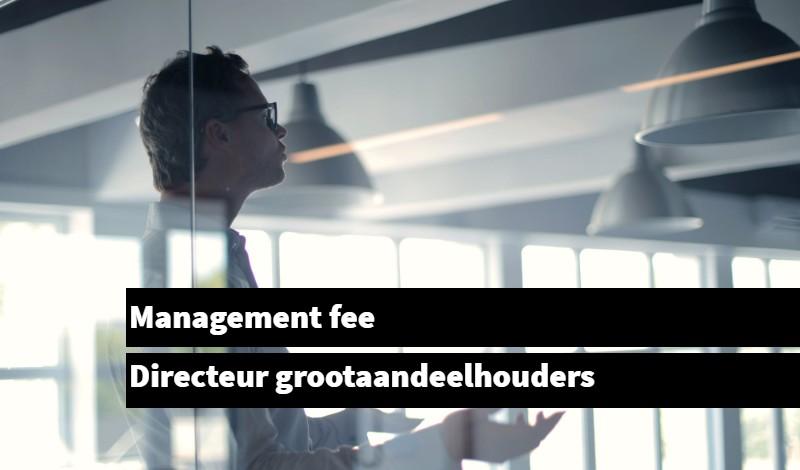Management fee Directeur grootaandeelhouders