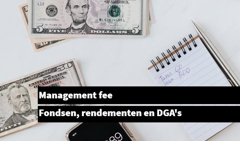 Management fee fondsen, rendementen en DGA's