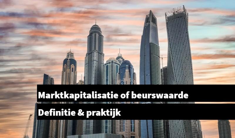 Marktkapitalisatie of beurswaarde Definitie & praktijk