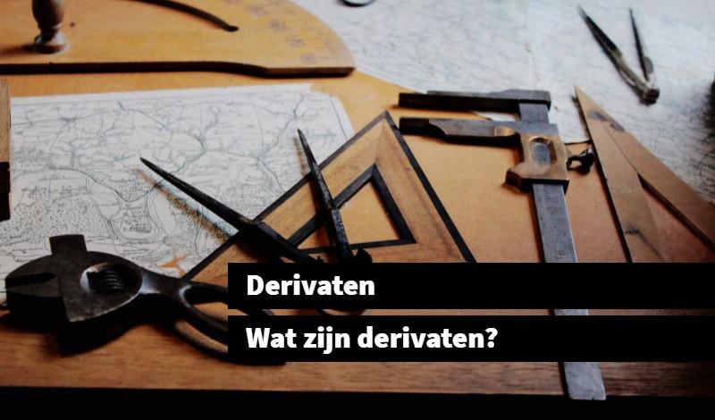 Derivaten Wat zijn derivaten_