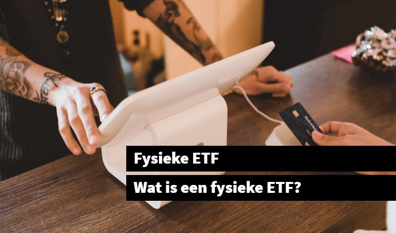 Fysieke ETF Wat is een fysieke ETF_