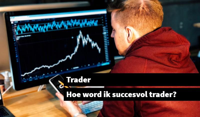 Trader Hoe word ik succesvol trader_